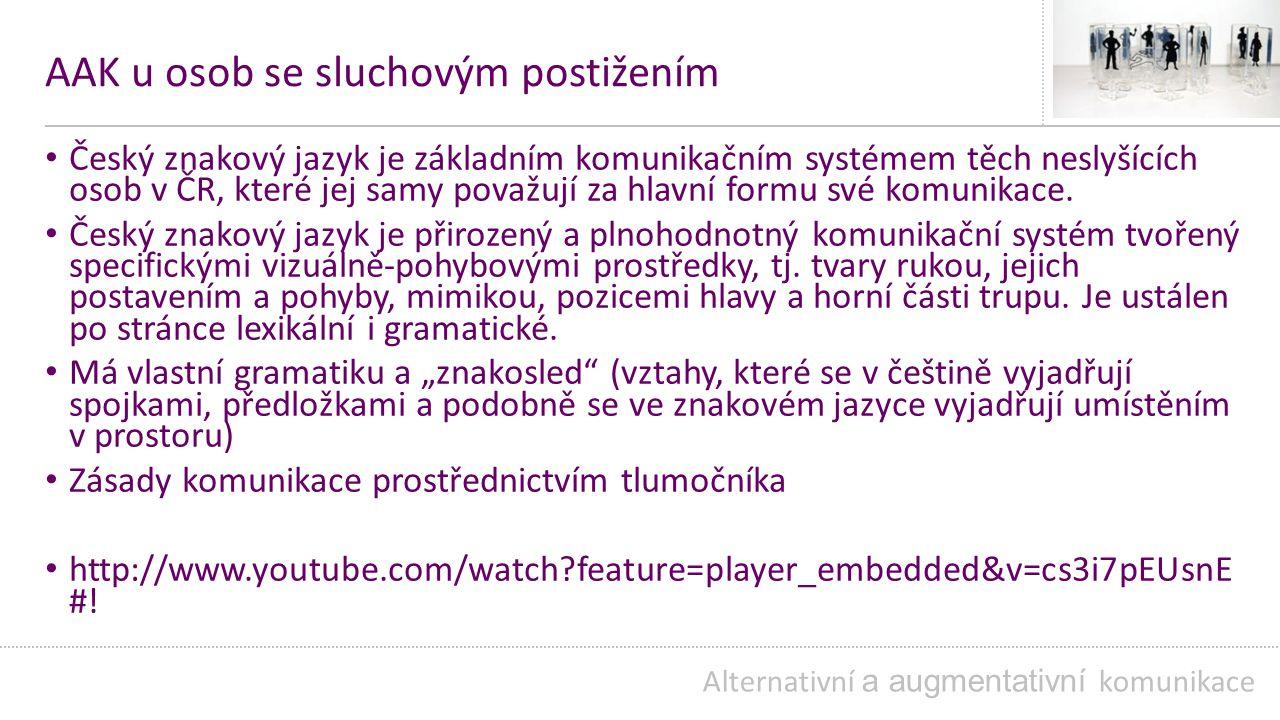 AAK u osob se sluchovým postižením Český znakový jazyk je základním komunikačním systémem těch neslyšících osob v ČR, které jej samy považují za hlavní formu své komunikace.