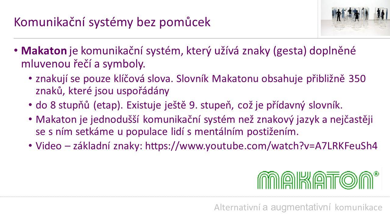 Komunikační systémy bez pomůcek Makaton je komunikační systém, který užívá znaky (gesta) doplněné mluvenou řečí a symboly.