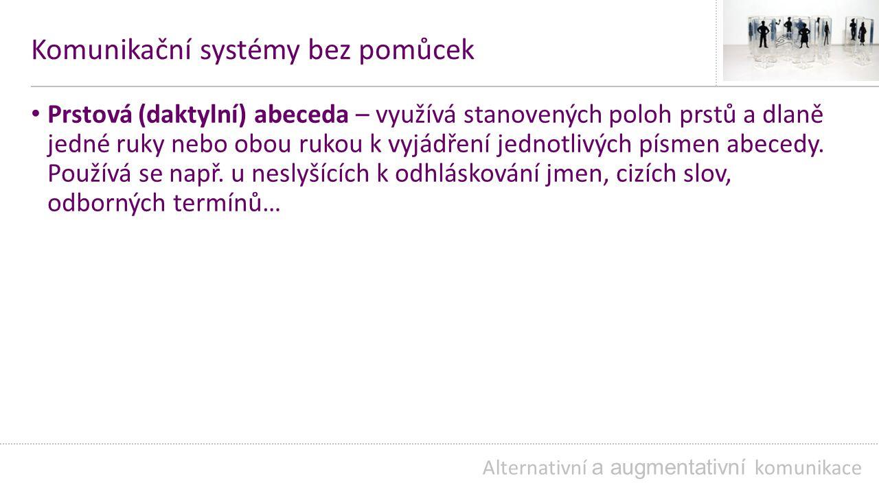 Komunikační systémy bez pomůcek Prstová (daktylní) abeceda – využívá stanovených poloh prstů a dlaně jedné ruky nebo obou rukou k vyjádření jednotlivých písmen abecedy.