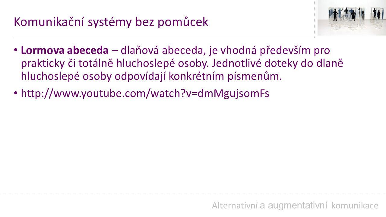 Komunikační systémy bez pomůcek Lormova abeceda – dlaňová abeceda, je vhodná především pro prakticky či totálně hluchoslepé osoby.