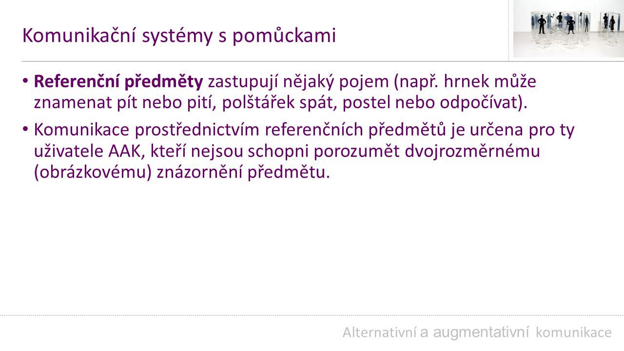 Komunikační systémy s pomůckami Referenční předměty zastupují nějaký pojem (např.