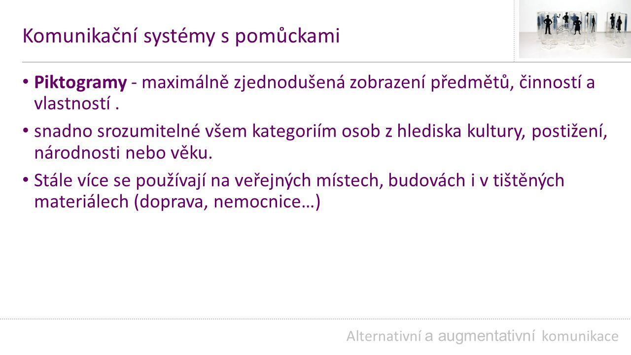 Komunikační systémy s pomůckami Piktogramy - maximálně zjednodušená zobrazení předmětů, činností a vlastností.