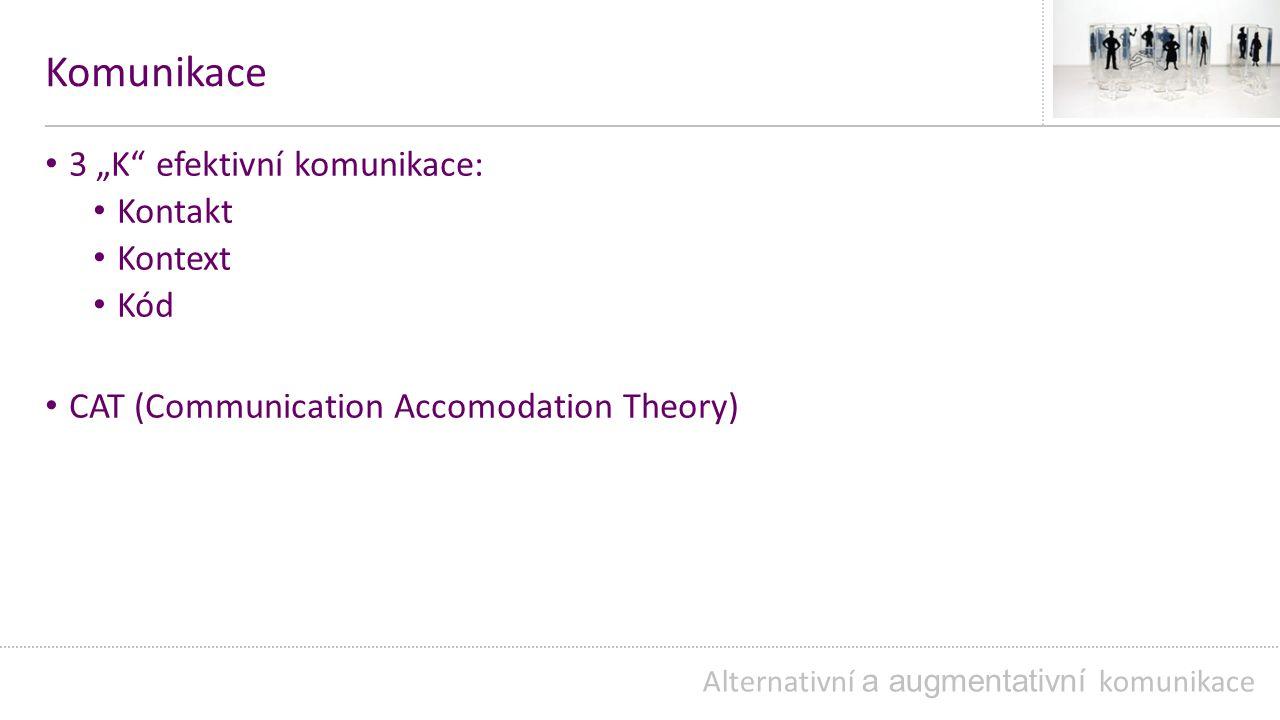 """Komunikace 3 """"K efektivní komunikace: Kontakt Kontext Kód CAT (Communication Accomodation Theory) Alternativní a augmentativní komunikace"""