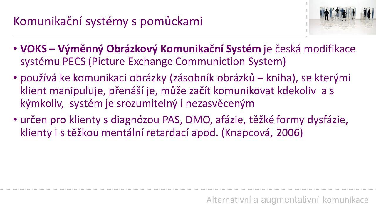 Komunikační systémy s pomůckami VOKS – Výměnný Obrázkový Komunikační Systém je česká modifikace systému PECS (Picture Exchange Communiction System) používá ke komunikaci obrázky (zásobník obrázků – kniha), se kterými klient manipuluje, přenáší je, může začít komunikovat kdekoliv a s kýmkoliv, systém je srozumitelný i nezasvěceným určen pro klienty s diagnózou PAS, DMO, afázie, těžké formy dysfázie, klienty i s těžkou mentální retardací apod.