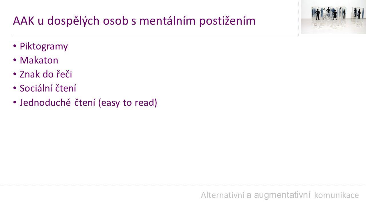 AAK u dospělých osob s mentálním postižením Piktogramy Makaton Znak do řeči Sociální čtení Jednoduché čtení (easy to read) Alternativní a augmentativní komunikace
