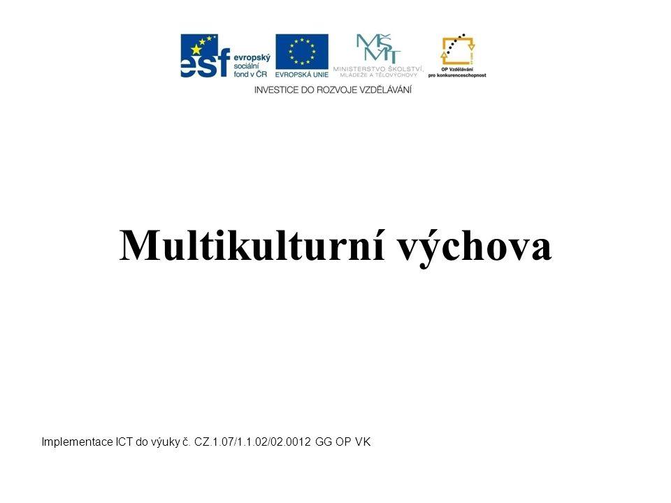 Multikulturalismus spjatost, prolínání kultur různých etnik na určitém území úsilí o rovnoprávné postavení národů, etnik, sociálních skupin na společném území, ve společné komunitě Implementace ICT do výuky č.