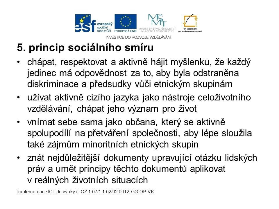 5. princip sociálního smíru chápat, respektovat a aktivně hájit myšlenku, že každý jedinec má odpovědnost za to, aby byla odstraněna diskriminace a př