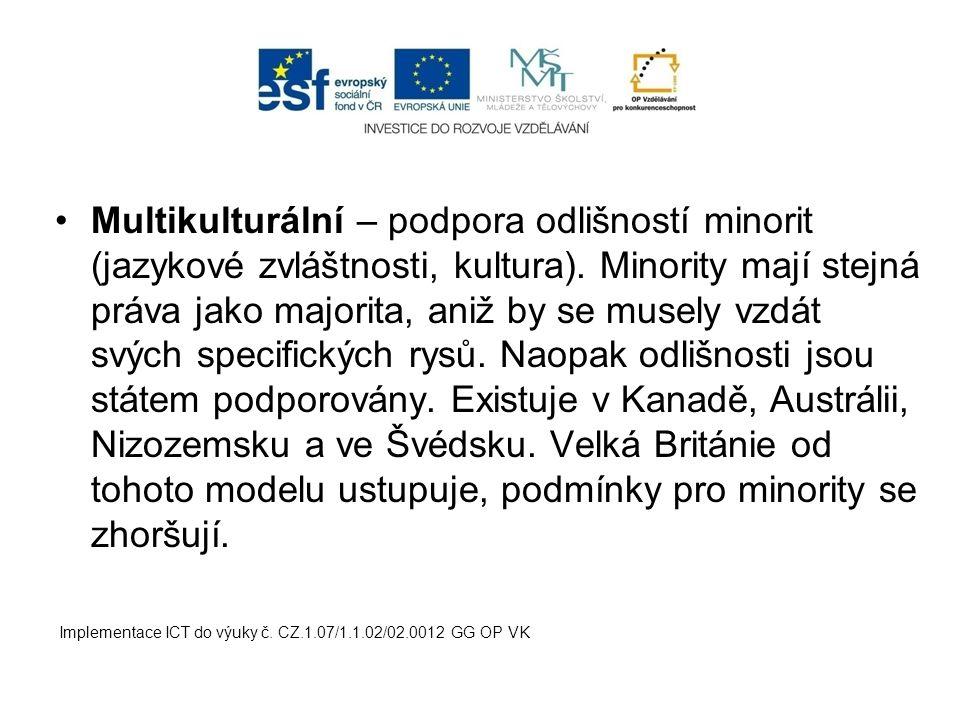 Multikulturální – podpora odlišností minorit (jazykové zvláštnosti, kultura).