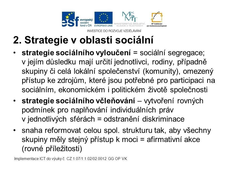 2. Strategie v oblasti sociální strategie sociálního vyloučení = sociální segregace; v jejím důsledku mají určití jednotlivci, rodiny, případně skupin