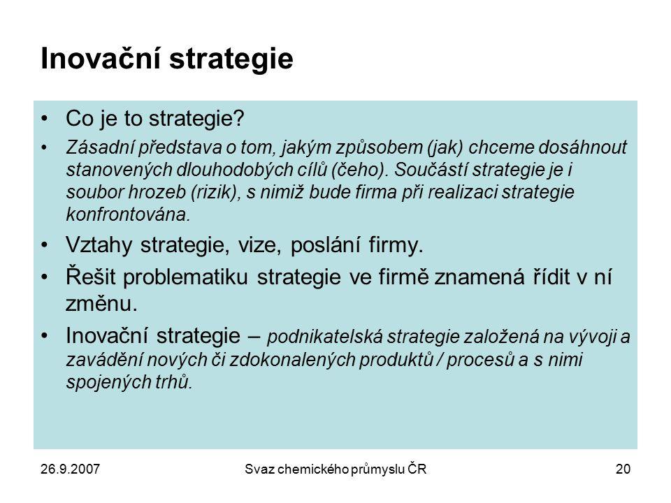 26.9.2007Svaz chemického průmyslu ČR20 Inovační strategie Co je to strategie? Zásadní představa o tom, jakým způsobem (jak) chceme dosáhnout stanovený