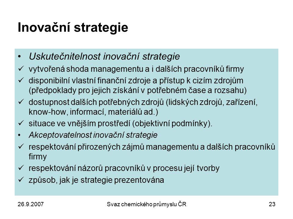 26.9.2007Svaz chemického průmyslu ČR23 Inovační strategie Uskutečnitelnost inovační strategie vytvořená shoda managementu a i dalších pracovníků firmy