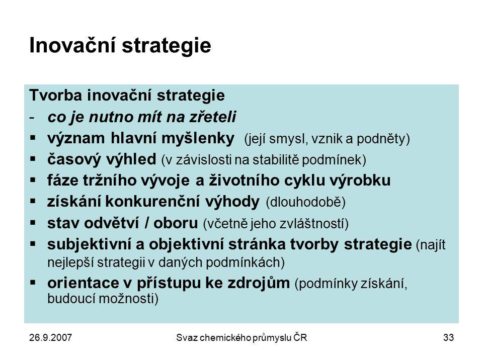 26.9.2007Svaz chemického průmyslu ČR33 Inovační strategie Tvorba inovační strategie -co je nutno mít na zřeteli  význam hlavní myšlenky (její smysl,