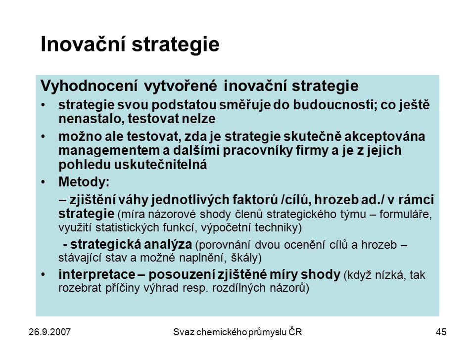 26.9.2007Svaz chemického průmyslu ČR45 Inovační strategie Vyhodnocení vytvořené inovační strategie strategie svou podstatou směřuje do budoucnosti; co