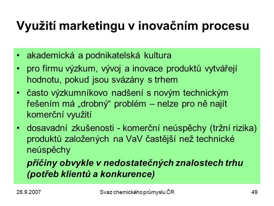 26.9.2007Svaz chemického průmyslu ČR49 Využití marketingu v inovačním procesu akademická a podnikatelská kultura pro firmu výzkum, vývoj a inovace pro