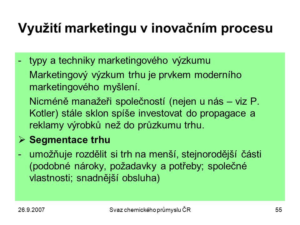 26.9.2007Svaz chemického průmyslu ČR55 Využití marketingu v inovačním procesu -typy a techniky marketingového výzkumu Marketingový výzkum trhu je prvk