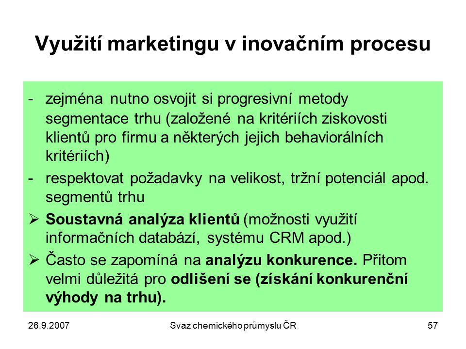 26.9.2007Svaz chemického průmyslu ČR57 Využití marketingu v inovačním procesu -zejména nutno osvojit si progresivní metody segmentace trhu (založené n
