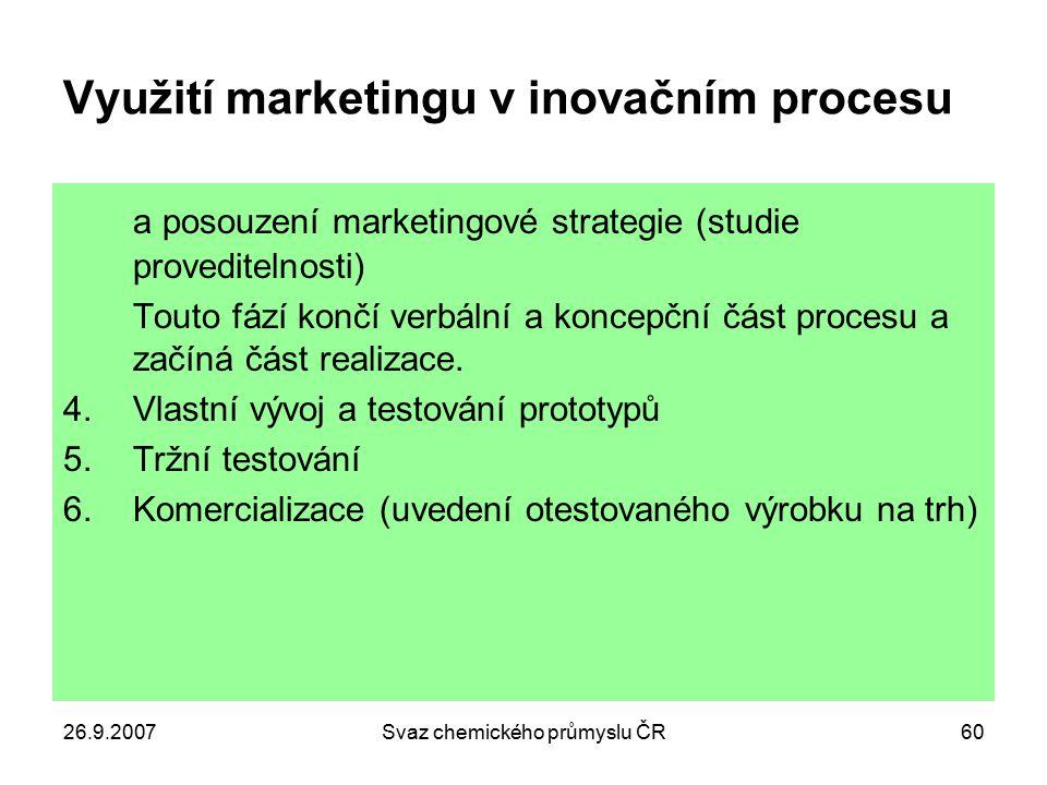 26.9.2007Svaz chemického průmyslu ČR60 Využití marketingu v inovačním procesu a posouzení marketingové strategie (studie proveditelnosti) Touto fází k