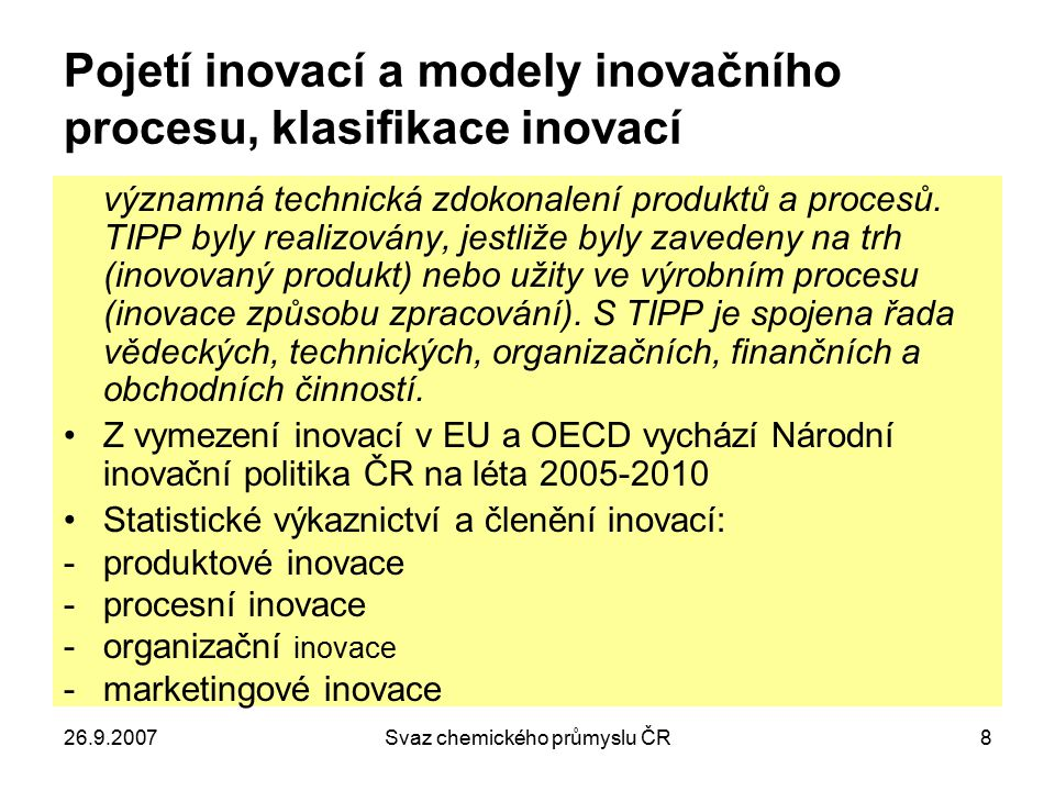 26.9.2007Svaz chemického průmyslu ČR8 Pojetí inovací a modely inovačního procesu, klasifikace inovací významná technická zdokonalení produktů a proces