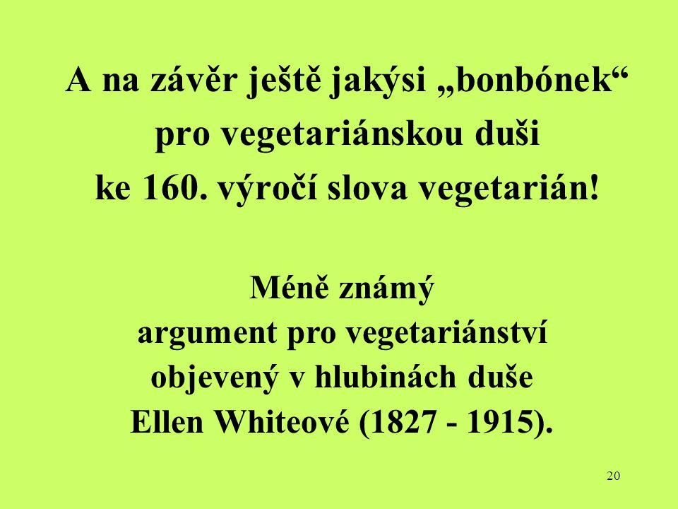 """20 A na závěr ještě jakýsi """"bonbónek"""" pro vegetariánskou duši ke 160. výročí slova vegetarián! Méně známý argument pro vegetariánství objevený v hlubi"""
