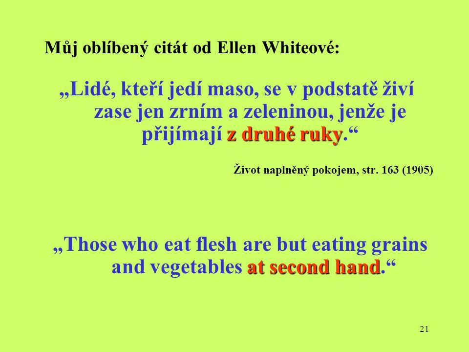 """21 Můj oblíbený citát od Ellen Whiteové: z druhé ruky """"Lidé, kteří jedí maso, se v podstatě živí zase jen zrním a zeleninou, jenže je přijímají z druh"""