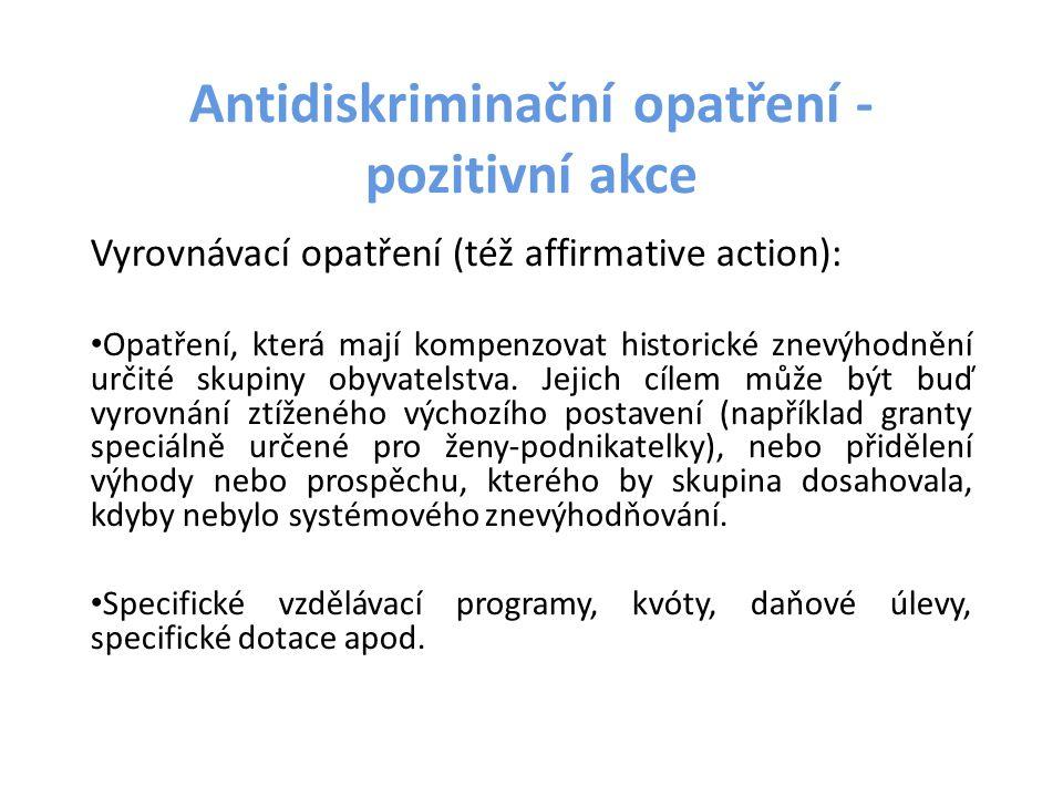 Antidiskriminační opatření - pozitivní akce Vyrovnávací opatření (též affirmative action): Opatření, která mají kompenzovat historické znevýhodnění ur