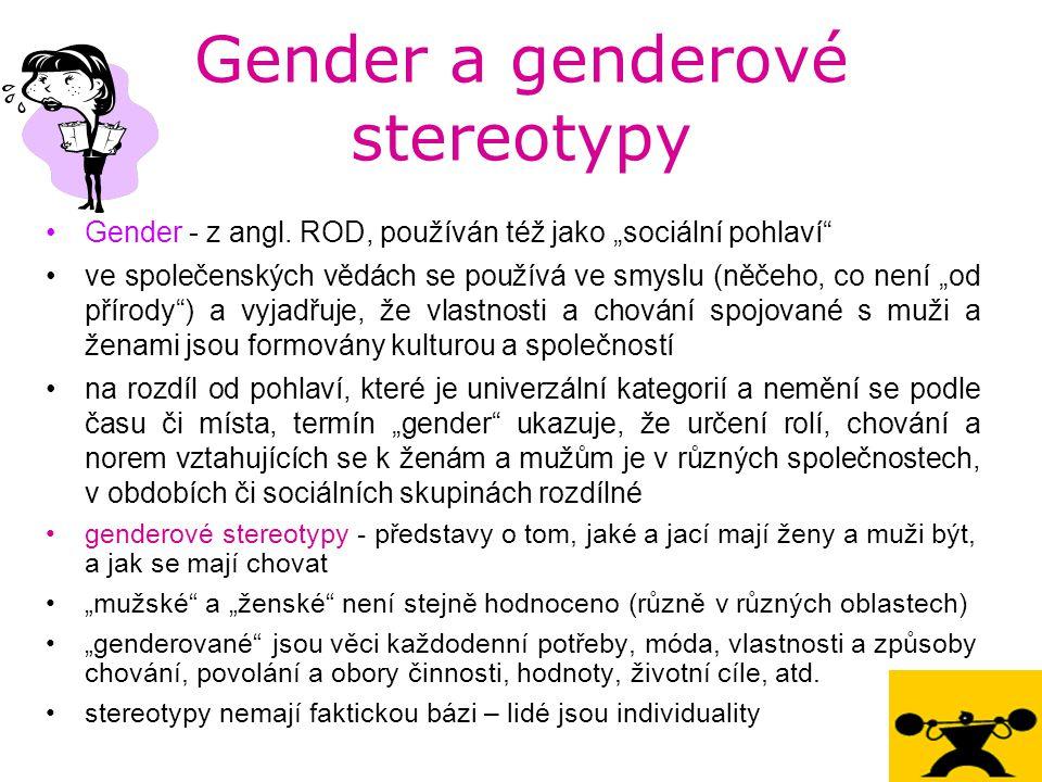 """Gender a genderové stereotypy Gender - z angl. ROD, používán též jako """"sociální pohlaví"""" ve společenských vědách se používá ve smyslu (něčeho, co není"""