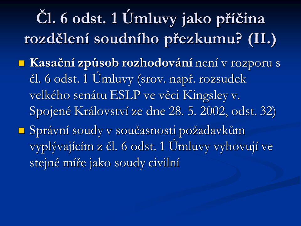 Čl. 6 odst. 1 Úmluvy jako příčina rozdělení soudního přezkumu? (II.) Kasační způsob rozhodování není v rozporu s čl. 6 odst. 1 Úmluvy (srov. např. roz