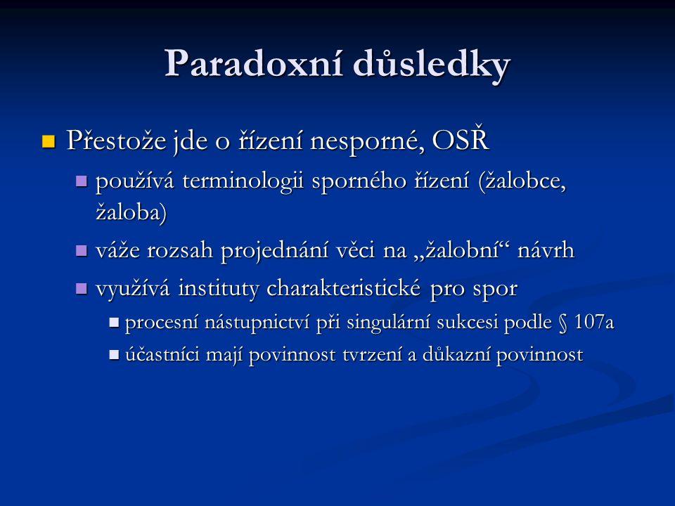 Paradoxní důsledky Přestože jde o řízení nesporné, OSŘ Přestože jde o řízení nesporné, OSŘ používá terminologii sporného řízení (žalobce, žaloba) použ