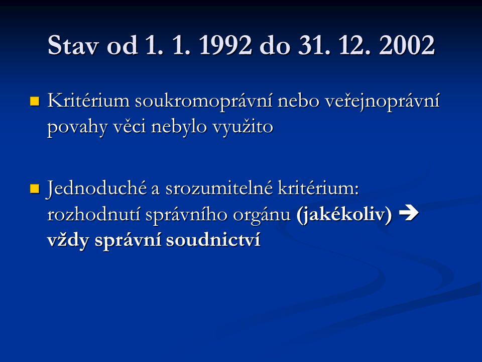 Stav od 1. 1. 1992 do 31. 12. 2002 Kritérium soukromoprávní nebo veřejnoprávní povahy věci nebylo využito Kritérium soukromoprávní nebo veřejnoprávní