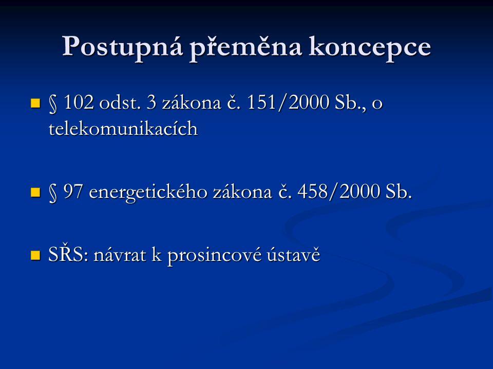 Postupná přeměna koncepce § 102 odst. 3 zákona č. 151/2000 Sb., o telekomunikacích § 102 odst. 3 zákona č. 151/2000 Sb., o telekomunikacích § 97 energ