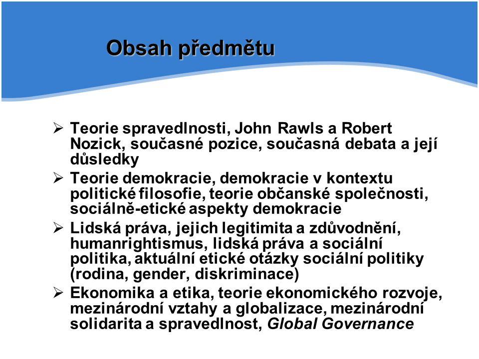 Obsah předmětu  Teorie spravedlnosti, John Rawls a Robert Nozick, současné pozice, současná debata a její důsledky  Teorie demokracie, demokracie v