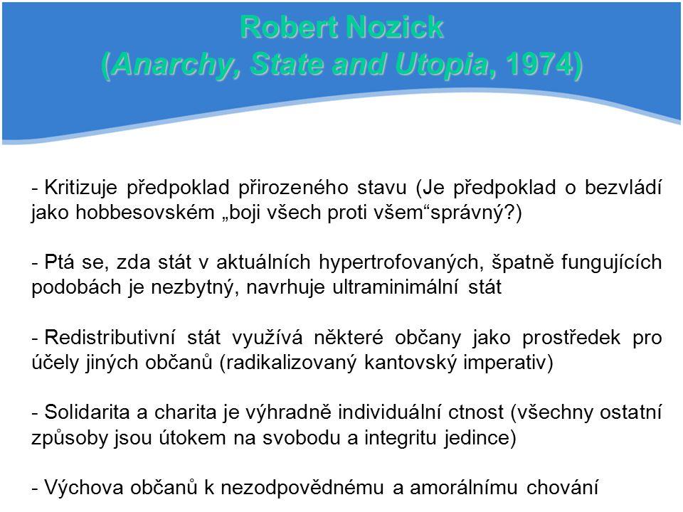 """Robert Nozick (Anarchy, State and Utopia, 1974) - - Kritizuje předpoklad přirozeného stavu (Je předpoklad o bezvládí jako hobbesovském """"boji všech pro"""