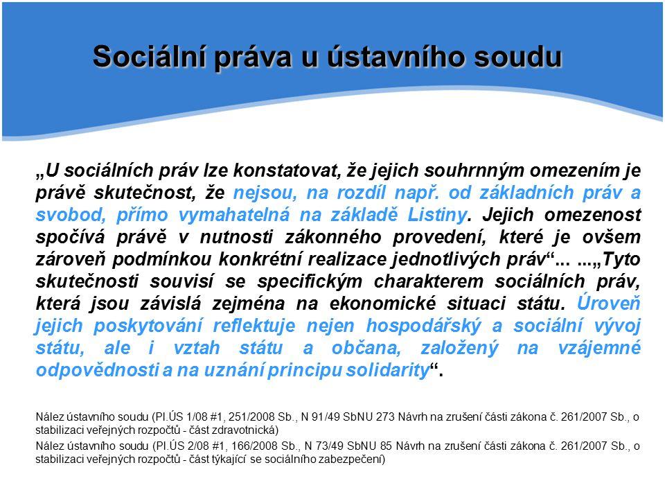 """Sociální práva u ústavního soudu """"U sociálních práv lze konstatovat, že jejich souhrnným omezením je právě skutečnost, že nejsou, na rozdíl např. od z"""
