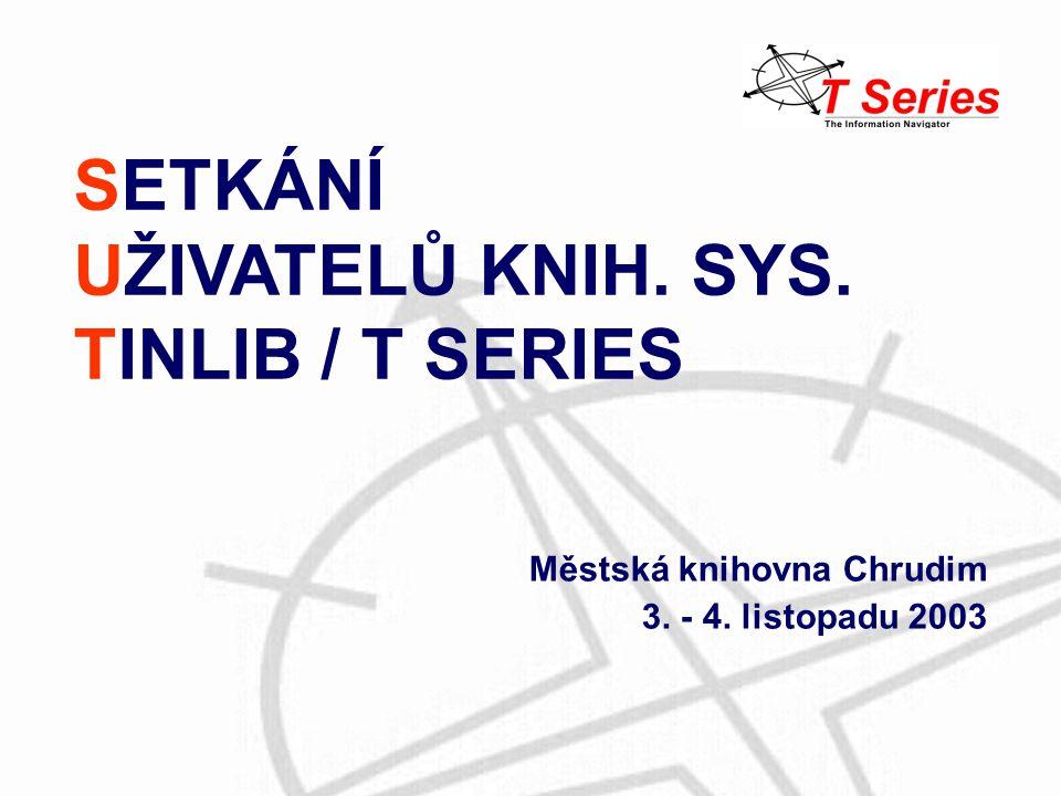 SETKÁNÍ UŽIVATELŮ KNIH. SYS. TINLIB / T SERIES Městská knihovna Chrudim 3. - 4. listopadu 2003