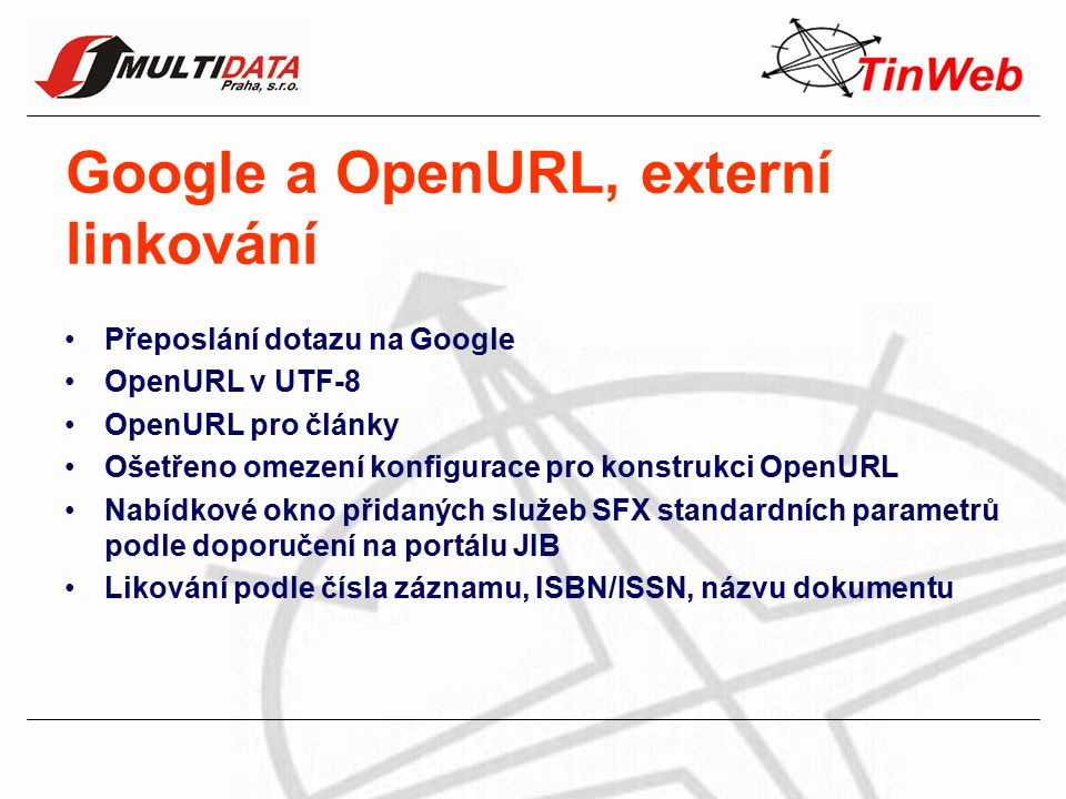 Google a OpenURL, externí linkování Přeposlání dotazu na Google OpenURL v UTF-8 OpenURL pro články Ošetřeno omezení konfigurace pro konstrukci OpenURL Nabídkové okno přidaných služeb SFX standardních parametrů podle doporučení na portálu JIB Likování podle čísla záznamu, ISBN/ISSN, názvu dokumentu