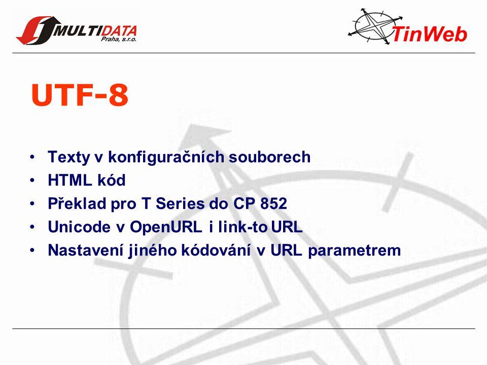 UTF-8 Texty v konfiguračních souborech HTML kód Překlad pro T Series do CP 852 Unicode v OpenURL i link-to URL Nastavení jiného kódování v URL paramet