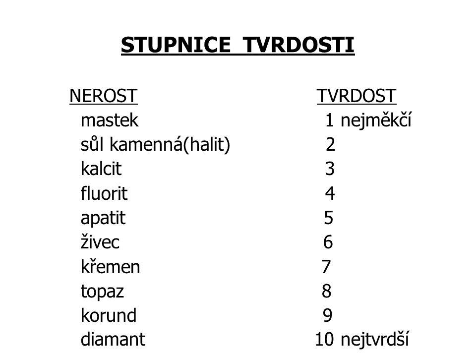 NEROST TVRDOST mastek 1 nejměkčí sůl kamenná(halit) 2 kalcit 3 fluorit 4 apatit 5 živec 6 křemen 7 topaz 8 korund 9 diamant 10 nejtvrdší