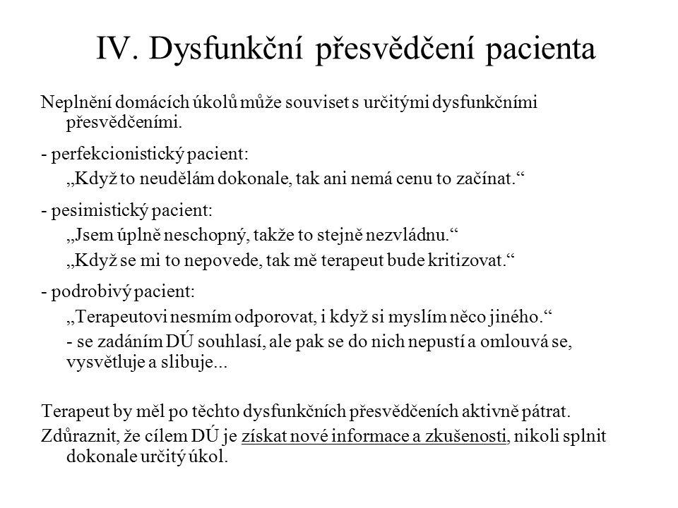"""IV. Dysfunkční přesvědčení pacienta Neplnění domácích úkolů může souviset s určitými dysfunkčními přesvědčeními. - perfekcionistický pacient: """"Když to"""