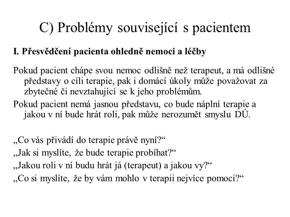 C) Problémy související s pacientem I. Přesvědčení pacienta ohledně nemoci a léčby Pokud pacient chápe svou nemoc odlišně než terapeut, a má odlišné p