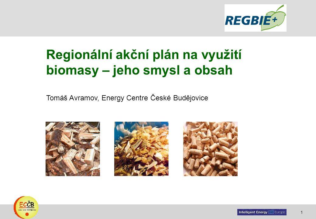 1 target Regionální akční plán na využití biomasy – jeho smysl a obsah Tomáš Avramov, Energy Centre České Budějovice