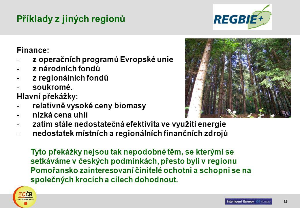 14 target Finance: - z operačních programů Evropské unie - z národních fondů - z regionálních fondů - soukromé. Hlavní překážky: - relativně vysoké ce