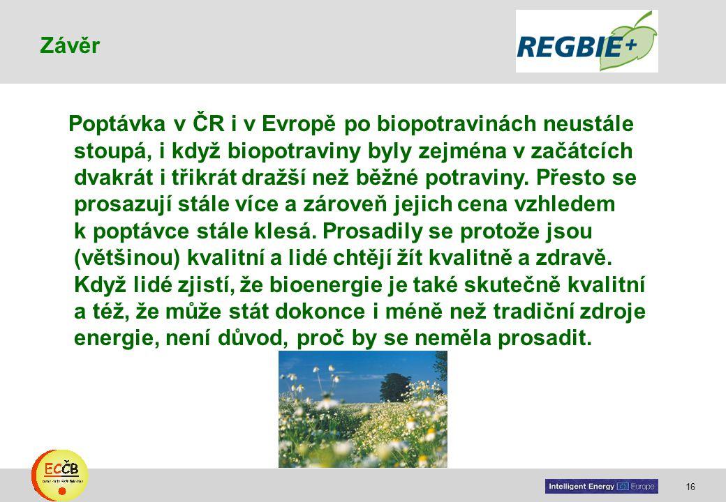 16 target Poptávka v ČR i v Evropě po biopotravinách neustále stoupá, i když biopotraviny byly zejména v začátcích dvakrát i třikrát dražší než běžné potraviny.