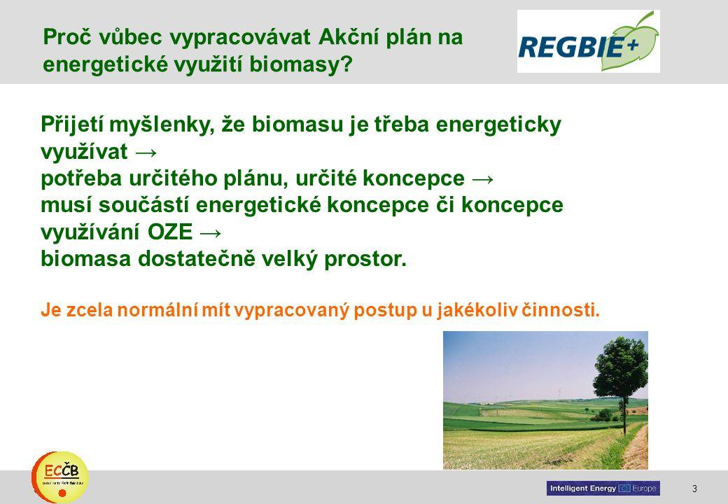 3 target Přijetí myšlenky, že biomasu je třeba energeticky využívat → potřeba určitého plánu, určité koncepce → musí součástí energetické koncepce či koncepce využívání OZE → biomasa dostatečně velký prostor.