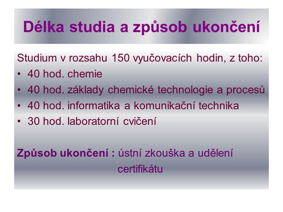 Délka studia a způsob ukončení Studium v rozsahu 150 vyučovacích hodin, z toho: 40 hod. chemie 40 hod. základy chemické technologie a procesů 40 hod.