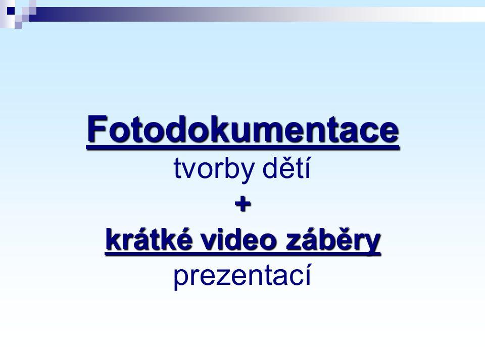 Fotodokumentace + krátké video záběry Fotodokumentace tvorby dětí + krátké video záběry prezentací