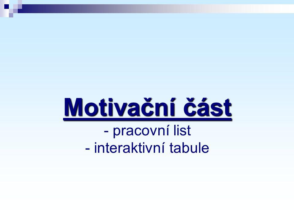 Motivační část Motivační část - pracovní list - interaktivní tabule