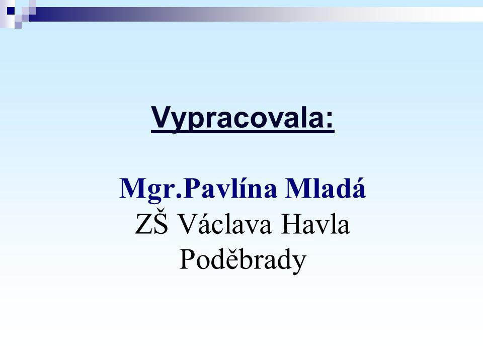 Vypracovala: Mgr.Pavlína Mladá ZŠ Václava Havla Poděbrady