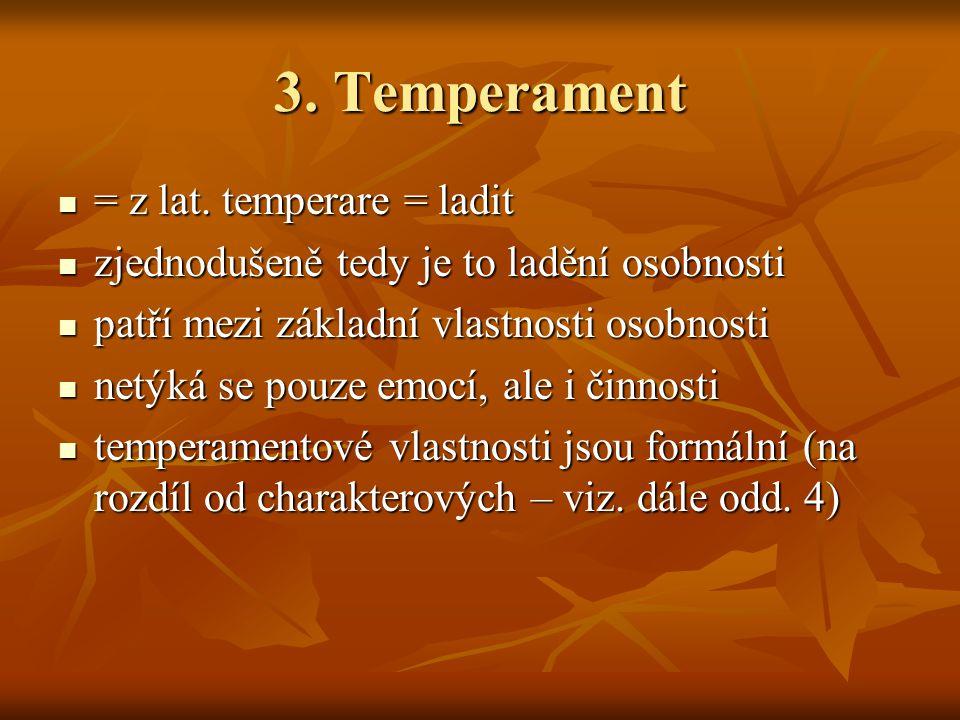 3. Temperament = z lat. temperare = ladit = z lat. temperare = ladit zjednodušeně tedy je to ladění osobnosti zjednodušeně tedy je to ladění osobnosti