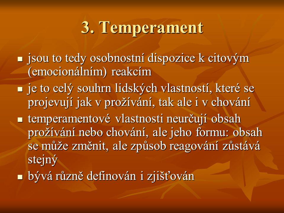 3. Temperament jsou to tedy osobnostní dispozice k citovým (emocionálním) reakcím jsou to tedy osobnostní dispozice k citovým (emocionálním) reakcím j
