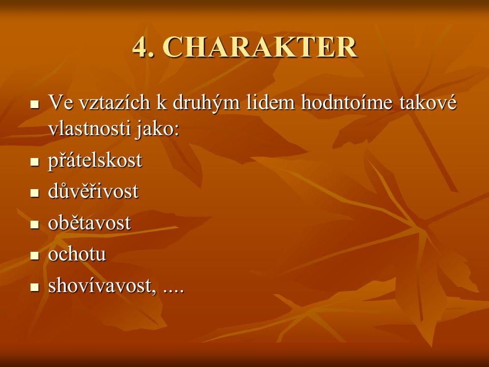 4. CHARAKTER Ve vztazích k druhým lidem hodntoíme takové vlastnosti jako: Ve vztazích k druhým lidem hodntoíme takové vlastnosti jako: přátelskost přá